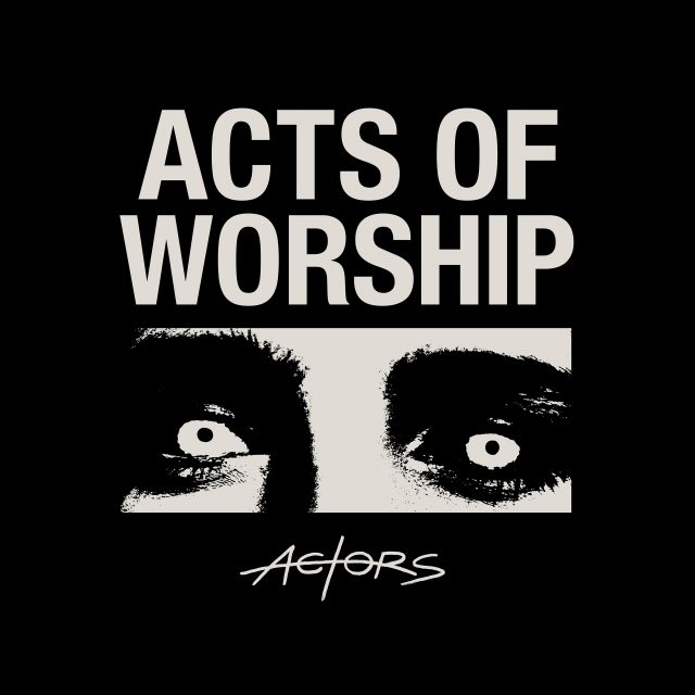 ACTORS' new album Acts of Worship out now!